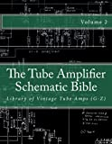 The Tube Amplifier Schematic Bible Volume 2: Library of Vintage Tube Amps (G-Z) (Manufacturers G-Z, Band 2)