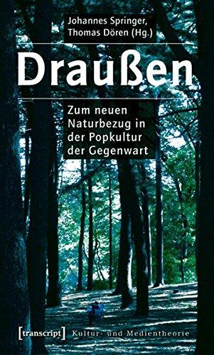 Draußen: Zum neuen Naturbezug in der Popkultur der Gegenwart (Kultur- und Medientheorie)