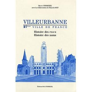 Villeurbanne, 27ème ville de France : Histoire des rues, histoire des noms