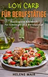 Low Carb für Berufstätige: Das Express Kochbuch für Einsteiger und Berufstätige (Low Carb Kochbuch, Low Carb für Faule, Rezepte ohne Kohlenhydrate, Abnehmen, Expresskochen)