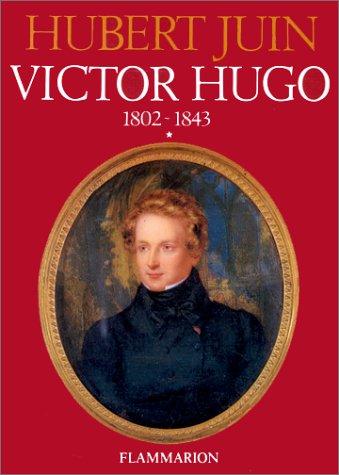 Victor Hugo, tome 1 : 1802-1843