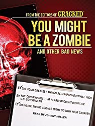 You Might Be a Zombie and Other Bad News: Shocking but Utterly True Facts by Cracked.com (2014-03-27)