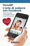 Image de L'arte di sedurre con Facebook: Come conoscere e conqui