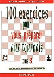 100 exercices pour vous préparer aux tournois, tome 3