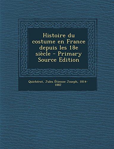 Histoire Du Costume En France Depuis Les 18e Siecle - Primary Source (En Du Quicherat Histoire France Jules Costume)