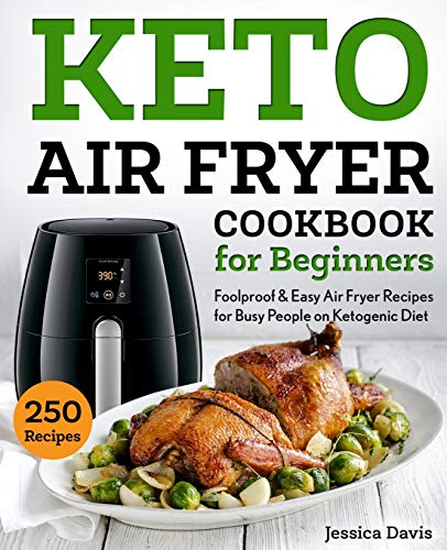 Keto Air Fryer Cookbook for Beginners: Foolproof & Easy Air Fryer Recipes for Busy People on Ketogenic Diet (keto cookbook, Band 1)