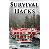 Survival Hacks: Over 20 Ways to Use Everyday Items for Survival In The Wilderness: (Prepper's Guid, Survival Guide, Alternative Medicine, Emergency) (Self ... bag, Bushcraft, Prepping) (English Edition)