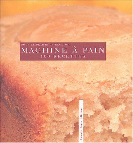 La Machine  pain : 100 recettes