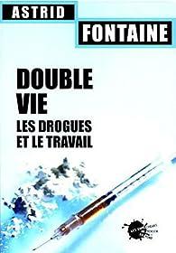 Double vie. Les drogues et le travail par Astrid Fontaine