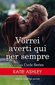 Vorrei averti qui per sempre (Vicious Cycle Series Vol. 3) di [Ashley, Katie]