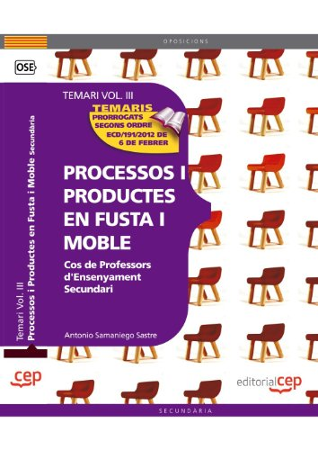 Cos de Professors d'Ensenyament Secundari. Processos i Productes en Fusta i Moble Vol. III.: 3 por Antonio Luis Samaniego Sastre