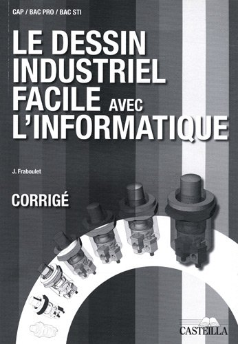 Le dessin industriel facile avec l'informatique CAP, Bac pro, Bac STI : Corrigé