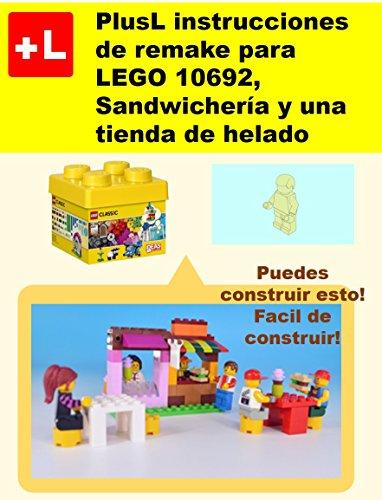 PlusL instrucciones de remake para LEGO 10692,Sandwichería y una tienda de helado: Usted puede construir Sandwichería y una tienda de helado de sus propios ladrillos por PlusL