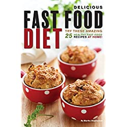 Delicious Fast Food Diet: Try these Amazing 25 Healthy Fast Food Recipes at Home!