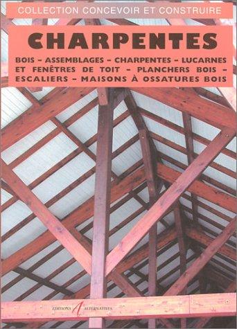 Charpentes : Bois - Assemblages - Charpentes - Lucarnes et Fenêtres de toit - Planchers bois - Escaliers - Maison à ossatures bois