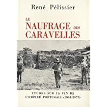 Le Naufrage des caravelles : Etudes sur la fin de l'Empire portugais, 1961-1975