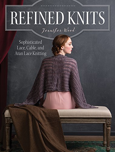 Refined Knits: Sophisticated Lace, Cable, and Aran Lace Knitwear (English Edition)