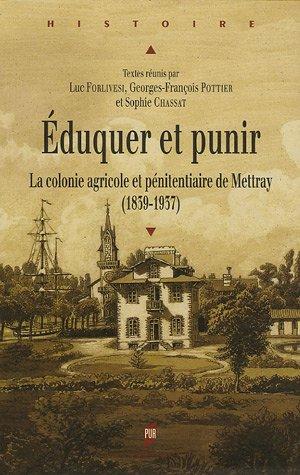 Eduquer et Punir : La colonie agricole et pénitentiaire de Mettray (1839-1937) par Sophie Chassat