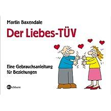 Der Liebes-TÜV: Eine Gebrauchsanleitung für Beziehungen