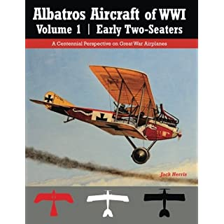 Albatros Aircraft of WWI Volume 1 | Early Two-Seaters: A Centennial Perspective on Great War Airplanes: Volume 24 (Great War Aviation)