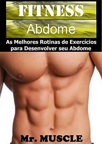 Fitness Abdome: As Melhores Rotinas de Exercícios para Desenvolver seu Abdome (Portuguese Edition) por Mr. Muscle