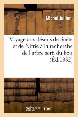Voyage aux déserts de Scété et de Nitrie à la recherche de l'arbre sorti du bois sec: que l'abbé Jean arrosa avec tant de travail et d'assiduité