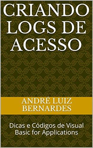 Criando Logs de acesso: Dicas e Códigos de Visual Basic for Applications (Série VBA Tips Livro 1) (Portuguese Edition) por André Luiz Bernardes