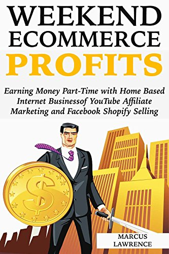 Weekend Ecommerce Profits: Earning Money Part-Time with Home Based Internet Business of YouTube Affiliate Marketing and Facebook Shopify Selling (English Edition)