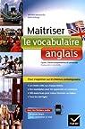 Maîtriser le vocabulaire anglais: lycée, classes prépas et université par Malavieille