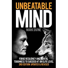 Unbeatable Mind (3rd Edition): Forge Resiliency and Mental Toughness to Succeed at an Elite Level (English Edition)