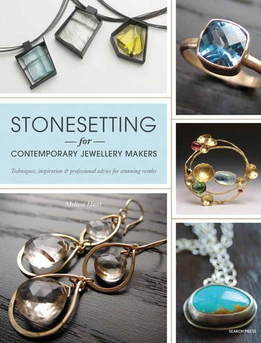 Stonesetting for Contemporary Jewellery Makers: Techniques, Inspiration & Professional Advice for Stunning Results por Melissa Hunt