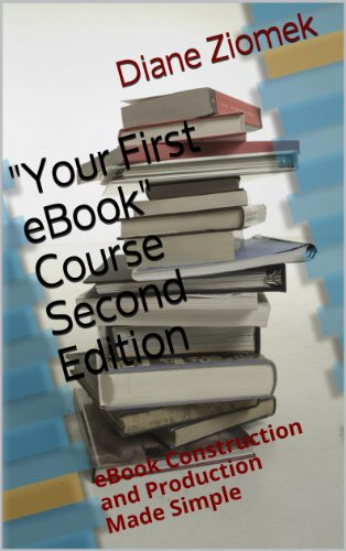 "ebook: ""Your First eBook"" Course Second Edition: eBook Construction and Production Made Simple (B00I531DO6)"