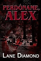 Perdóname, Alex (Spanish Edition)