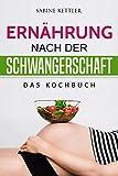 Ernährung nach der Schwangerschaft: Das Kochbuch