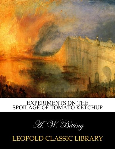 Experiments on the spoilage of tomato ketchup por A. W. Bitting