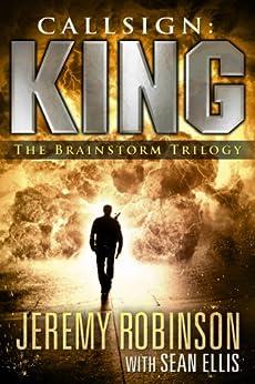 Callsign: King - The Brainstorm Trilogy (A Jack Sigler Thriller) by [Robinson, Jeremy, Ellis, Sean]