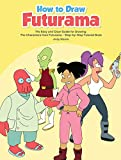 How to Draw Futurama: The Easy and Clear Guide for Drawing the Characters from Futurama - Step-by-Step Tutorial Book (English Edition)