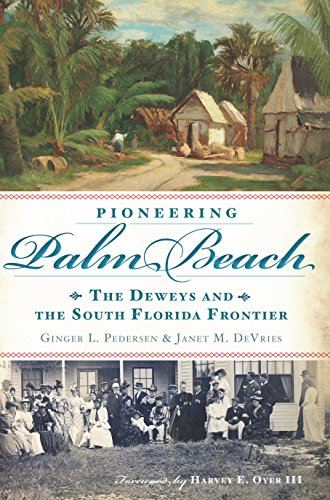 Pioneering Palm Beach: The Deweys and the South Florida Frontier (English Edition)
