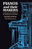 Pianos and their Makers: A Comprehensive History of the Development of the Piano