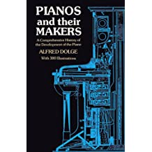 Dolge Alfred Pianos And Their Makers  Bam (Dover Books on Music)