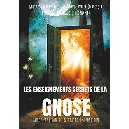 Les enseignements secrets de la Gnose: Guide pratique d'initiation gnostique