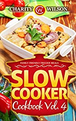 SLOW COOKER COOKBOOK: Vol. 4 Family Friendly Freezer Meals (Slow Cooker Recipes) (Health Wealth & Happiness Book 78) (English Edition)