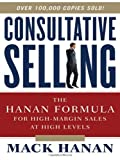 Consultative Selling: The Hanan Formula for High-Margin Sales at High Levels 8th edition by Hanan, Mack (2011) Hardcover