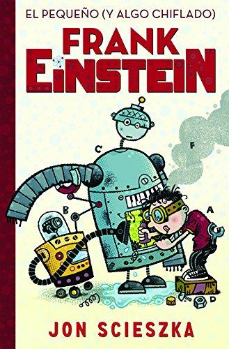 El Pequeño (Y Algo Chiflado) Frank Einstein por Jon Scieszka