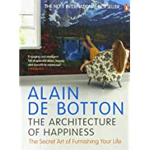 The Architecture of Happiness by Alain de Botton (2007-01-01)