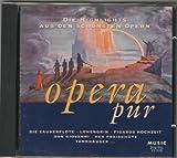 Opera pur. Die Highlights aus den sch?nsten Opern. Die Zauberfl?te. Lohengrin Figaros Hochzeit. Don Giovanni Der Freisch?tz Tannh?user.