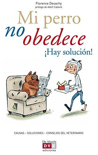 Mi perro no obedece ¡Hay solución! por Florence Desachy