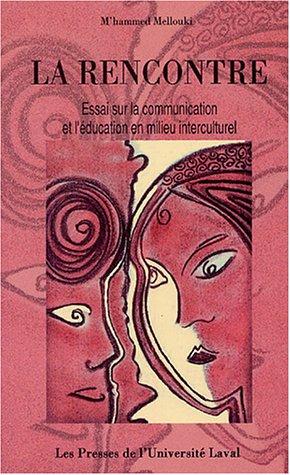 La rencontre : Essai sur la communication et l'éducation en milieu interculturel