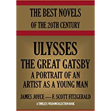 Ulysses, The Great Gatsby,  A Portrait Of The Artist As A Young Man: The Best Three Novels of the 20th Century (Timeless Wisdom Collection Book 1269) (English Edition)