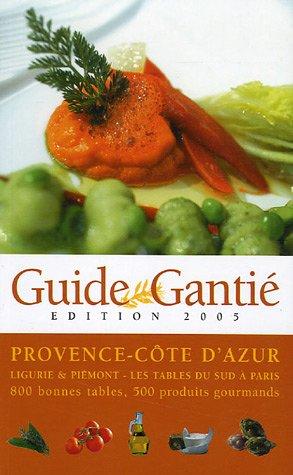 Guide Gantié : Provence-Côte d'Azur, Ligurie & Piémont - Les tables sud à Paris